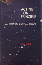 Acting on Principle: An Essay on Kantian…