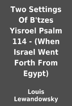 Two Settings Of B'tzes Yisroel Psalm 114 -…
