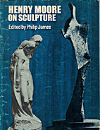 Henry Moore on sculpture by Henry Moore
