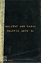 The Railway and Canal Traffic Acts &c.