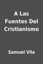 A Las Fuentes Del Cristianismo by Samuel…