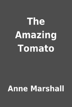 The Amazing Tomato by Anne Marshall