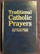 Traditional Catholic Prayers by Charles J.…