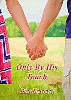 Only By His Touch (Only, #1) by Bree Kraemer