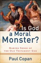 Is God a moral monster? : making sense of…