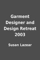 Garment Designer and Design Retreat 2003 by…