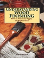 Understanding Wood Finishing: How to Select and Apply the Right Finish - Bob Flexner