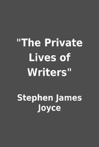 The Private Lives of Writers by Stephen…