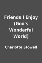 Friends I Enjoy (God's Wonderful World)…