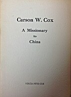 Carson W. Cox, A Missionary to China by…