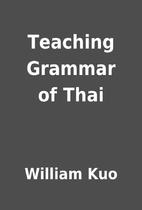 Teaching Grammar of Thai by William Kuo