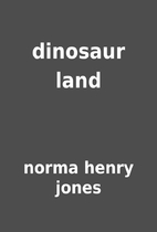 dinosaur land by norma henry jones