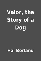 Valor, the Story of a Dog by Hal Borland