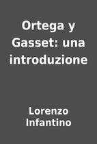 Ortega y Gasset: una introduzione by Lorenzo…