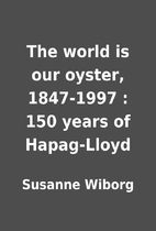 The world is our oyster, 1847-1997 : 150…