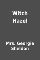 Witch Hazel by Mrs. Georgie Sheldon