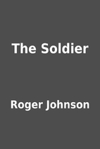 The Soldier by Roger Johnson