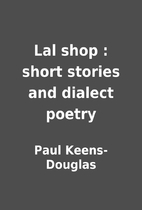 Lal shop : short stories and dialect poetry…
