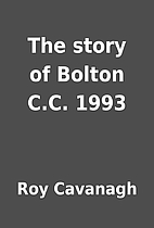 The story of Bolton C.C. 1993 by Roy…