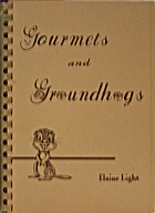 Gourmets and Groundhogs (Cookbook) by Elaine…