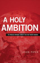 A Holy Ambition: To Preach Where Christ Has…