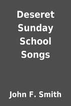 Deseret Sunday School Songs by John F. Smith