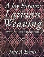 A Joy Forever: Latvian Weaving: Traditional…