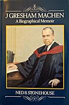 J. Gresham Machen: A Biographical Memoir by…