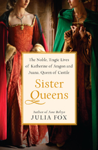 Sister Queens: The Noble, Tragic Lives of…