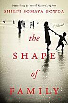 The Shape of Family: A Novel by Shilpi…