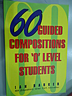 60 Guided Compositions for 'O' Level…