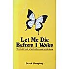 Let Me Die Before I Wake by Derek Humphry