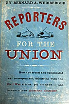 Reporters for the Union by Bernard A.…