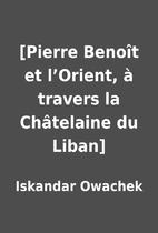 [Pierre Benoît et l'Orient, à travers la…
