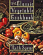 The Classic Vegetable Cookbook by Ruth Spear
