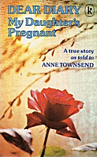 Dear diary : my daughter's pregnant by Anne…