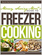Money Saving Mom's Guide to Freezer Cooking…