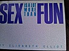Sex is a Lot More Than Fun by Elisabeth…