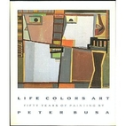Life Colors Art: Fifty Years of Painting by…