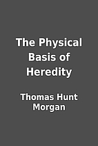 The Physical Basis of Heredity by Thomas…