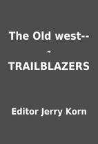 The Old west---TRAILBLAZERS by Editor Jerry…