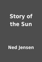 Story of the Sun by Ned Jensen