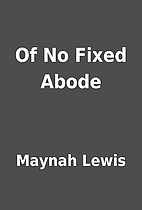 Of No Fixed Abode by Maynah Lewis