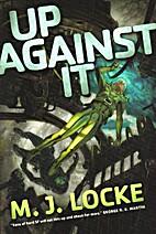 Up Against It by M.J. Locke