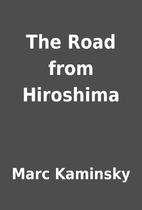 The Road from Hiroshima by Marc Kaminsky