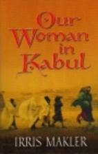 Our Woman in Kabul by Irris Makler