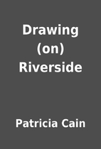Drawing (on) Riverside by Patricia Cain