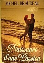 Naissance d'une passion by Michel Braudeau