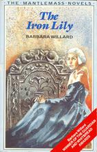 The Iron Lily by Barbara Willard