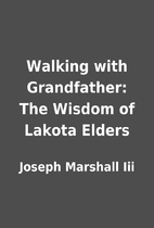 Walking with Grandfather: The Wisdom of…